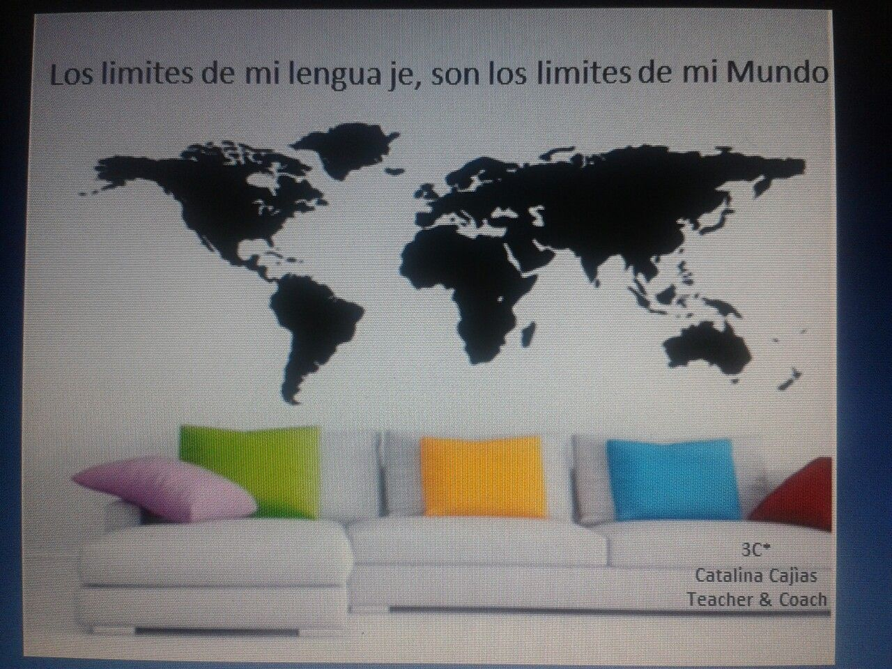 Los limites de mi lengua ..son los limites de mi mundo*