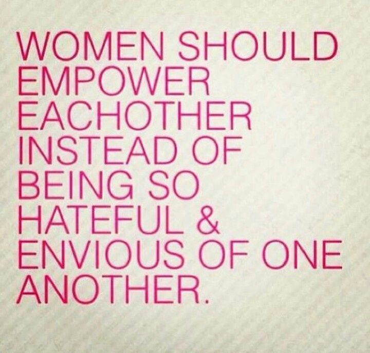 Girl Empowerment Quotes Women Should Empower Eachother Instead Of Being So Hateful And