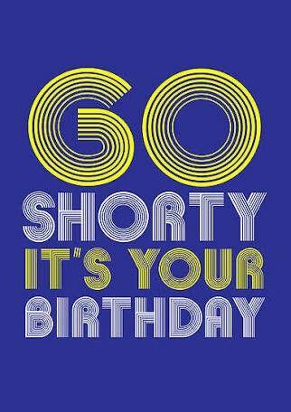 Go Shorty Happy Birthday Images Birthday Songs Happy 50th