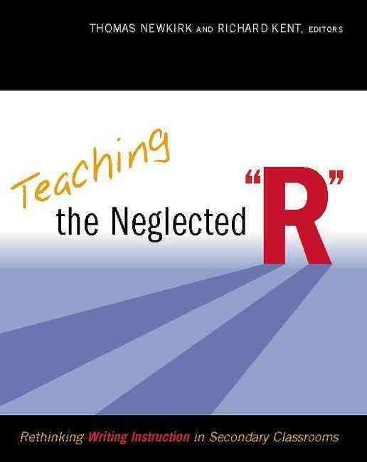 Teaching the Neglected R: Rethinking Writing Instruction in Secondary Classrooms