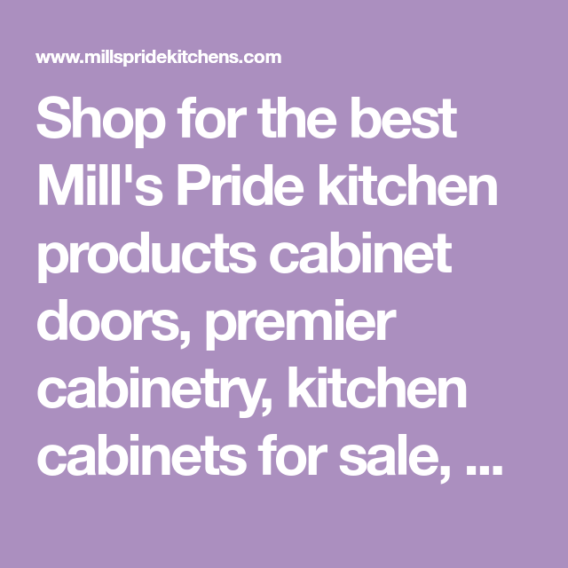 For The Best Mill S Pride Kitchen Products Cabinet Doors Premier Cabinetry Cabinets Home Depot Lowes Replacement