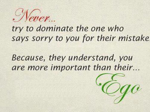 Never try to dominate the one who says sorry to you for their ...