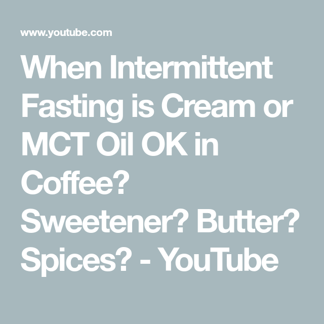 When Intermittent Fasting Is Cream Or Mct Oil Ok In Coffee Sweetener Butter Spices Youtube Mct Oil Mct Intermittent Fasting