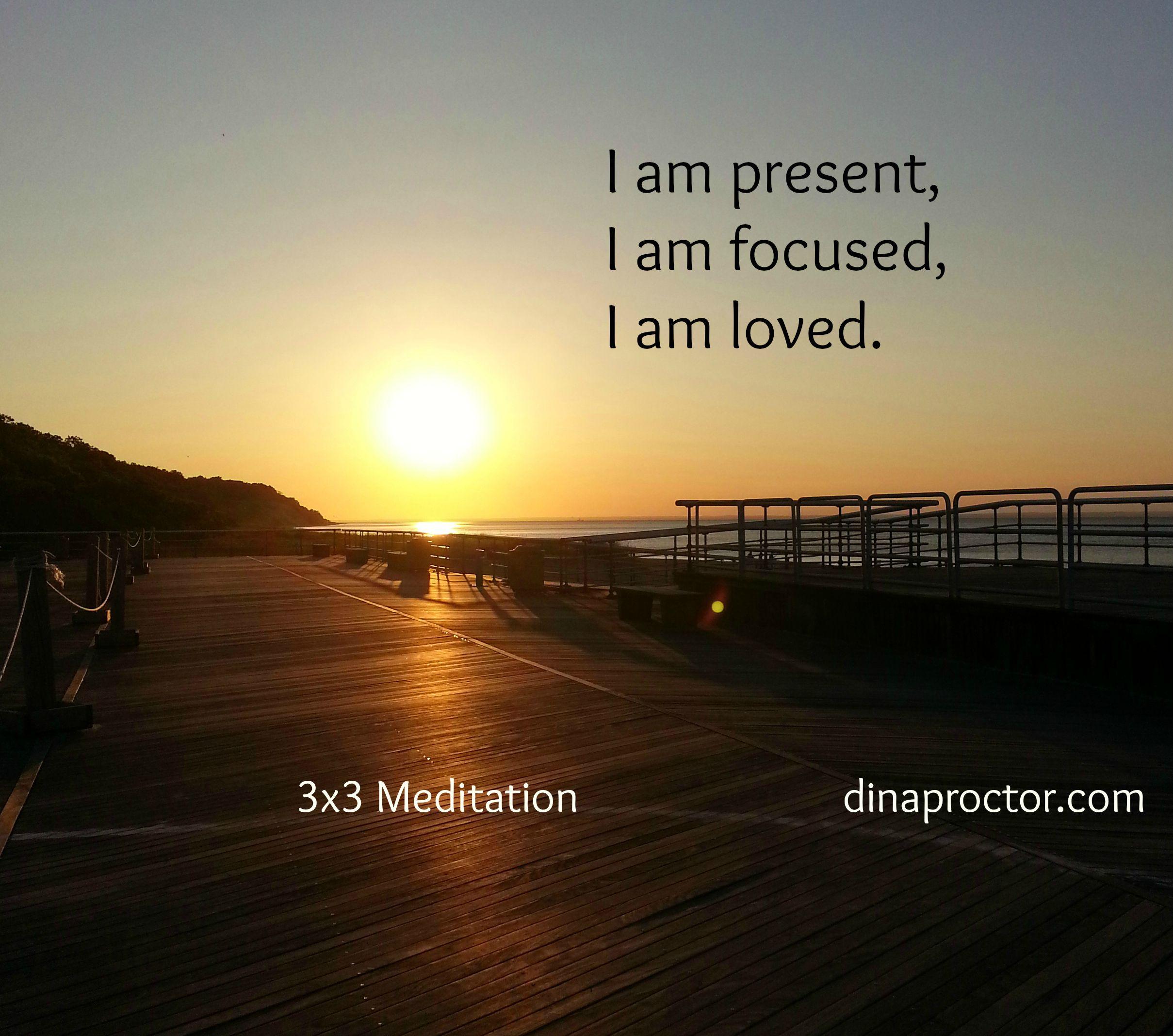I am present, I am focused, I am loved.