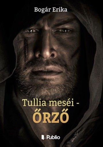 Egy megkapó borító, mögötte pedig egy izgalmas fantasy - Bogár Erika: Tullia meséi - Őrző