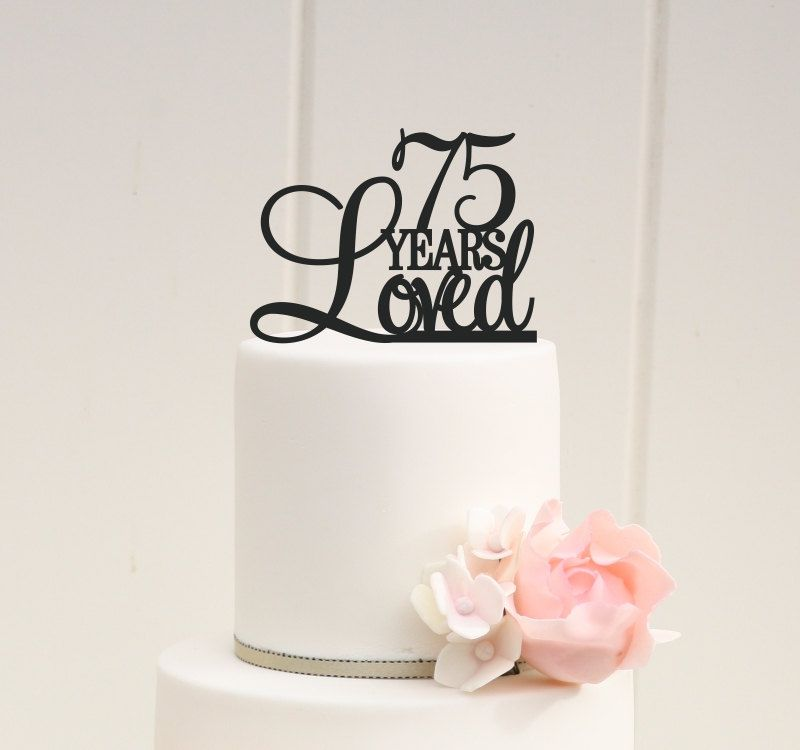 75 Years Loved Cake Topper 75th Birthday Cake Topper 75th