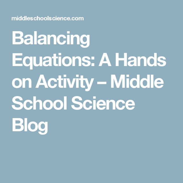 Balancing Equations: A Hands on Activity – Middle School Science ...