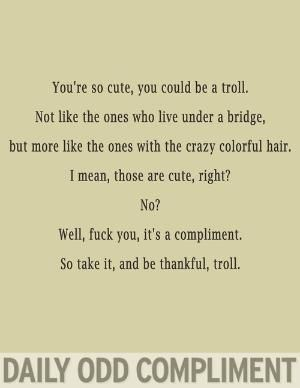 Troll Daily Odd Compliment by PoppetC
