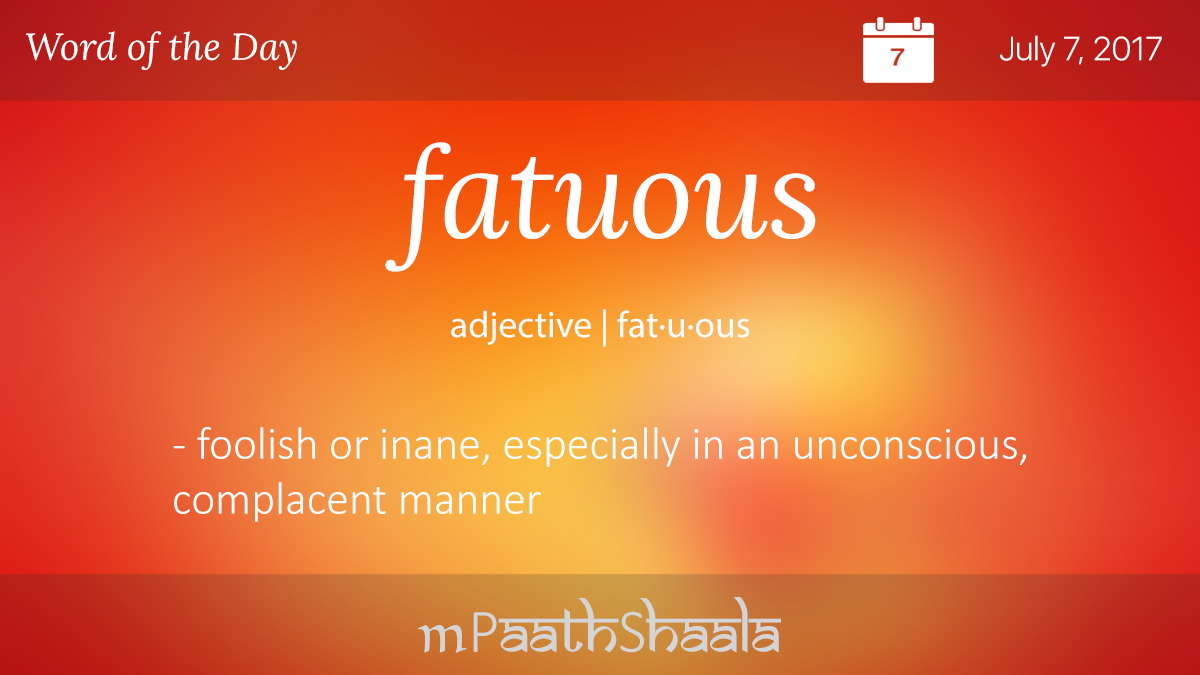 Definitions, Synonyms U0026 Antonyms Of Fatuous U2013 Word Of The Day