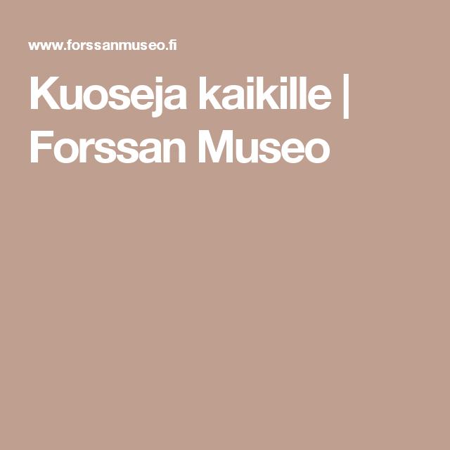 Kuoseja kaikille | Forssan Museo