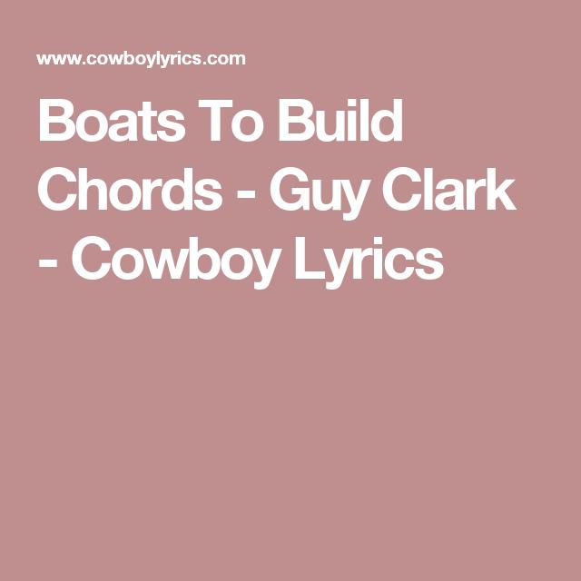 Boats To Build Chords Guy Clark Cowboy Lyrics Guy Clark Clark Guys