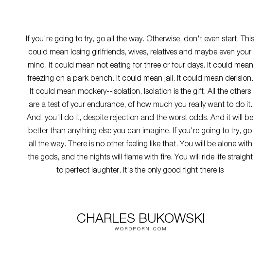 Charles Bukowski If Youre Going To Try Go All The Way