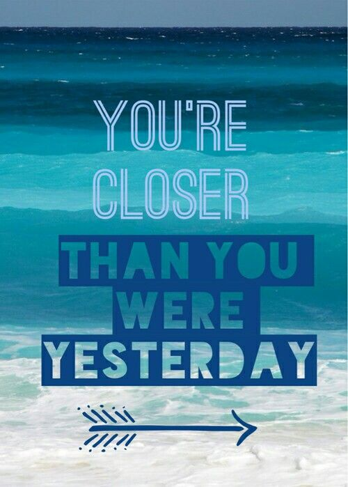 You're closer than you where yesterday