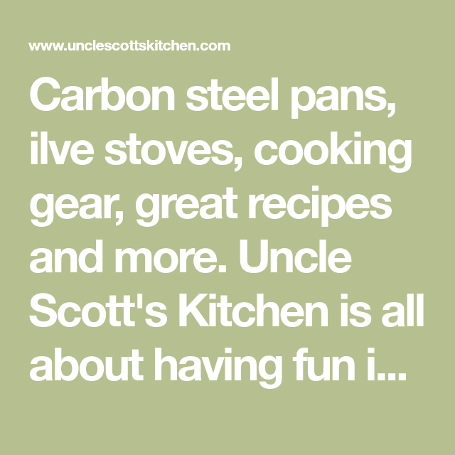 Carbon Steel Pans Ilve Stoves Cooking Gear Great Recipes And More Uncle Scott S Kitchen Is All About Having Fun I Carbon Steel Pan Fun To Be One Ilve Stove