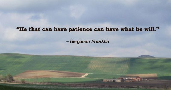 He That Can Have Patience Can Have What He Will Benjamin