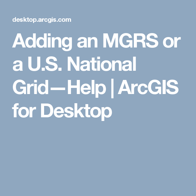 Adding an MGRS or a U.S. National Grid—Help | ArcGIS for Desktop ...