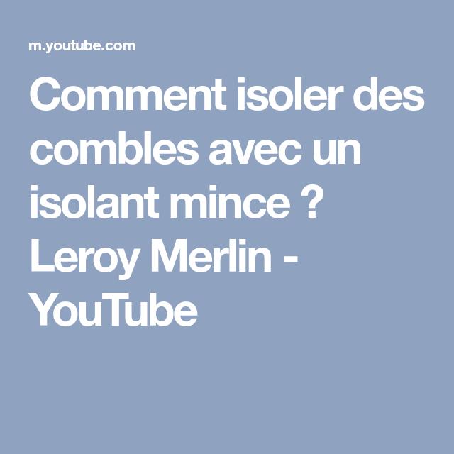Comment Isoler Des Combles Avec Un Isolant Mince Leroy Merlin Youtube Isolant Mince Merlin Combles