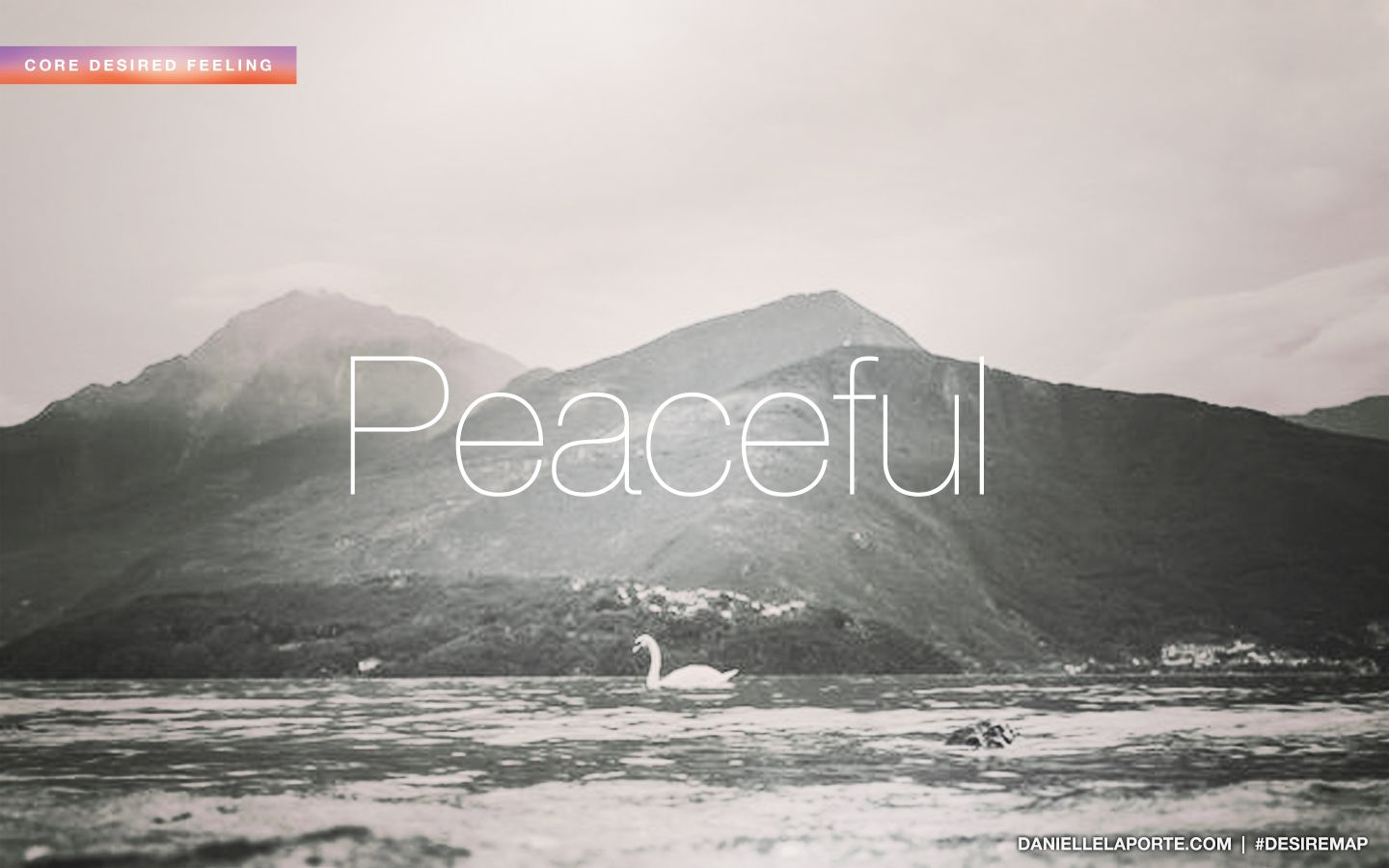 Peaceful - One of my Core Desired Feelings. How do you want to feel? #DesireMap