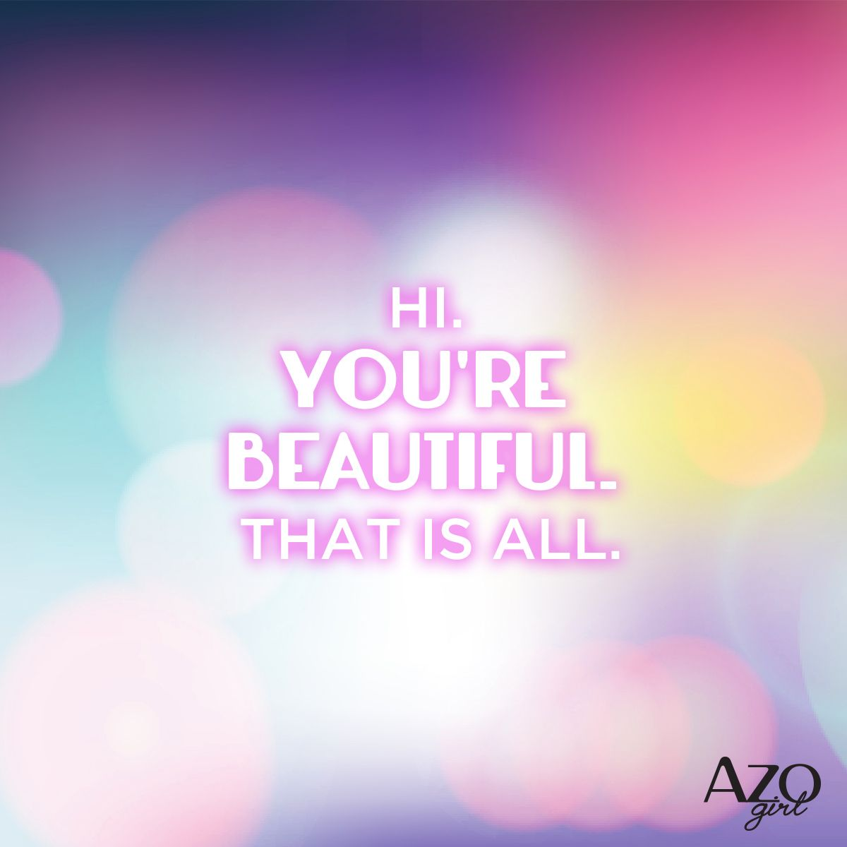 Hi. Youre beautiful. That is all. #Inspirational | Youre