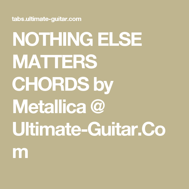 NOTHING ELSE MATTERS CHORDS by Metallica @ Ultimate-Guitar.Com ...