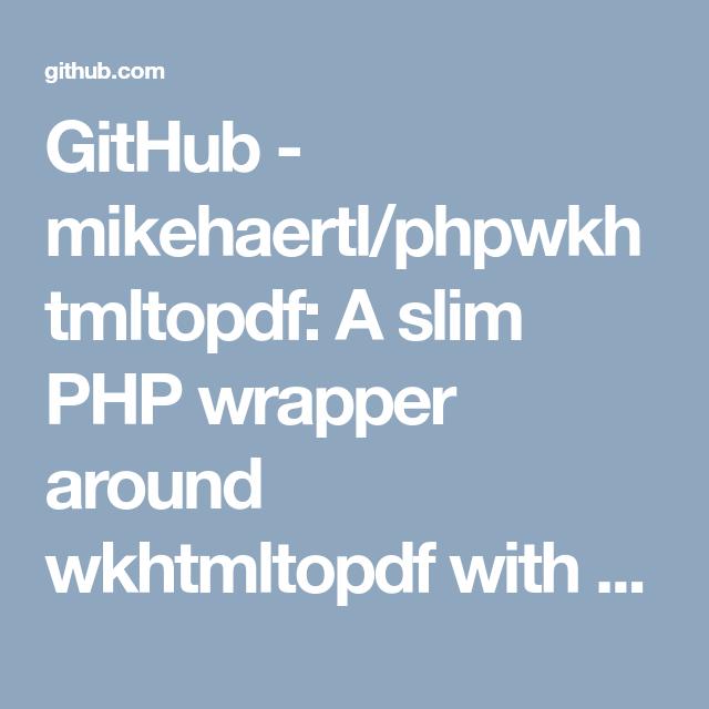GitHub - mikehaertl/phpwkhtmltopdf: A slim PHP wrapper around