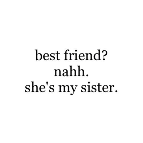 Nahh She S My Sister Friends Forever Quotes Friends Quotes Funny Friends Quotes