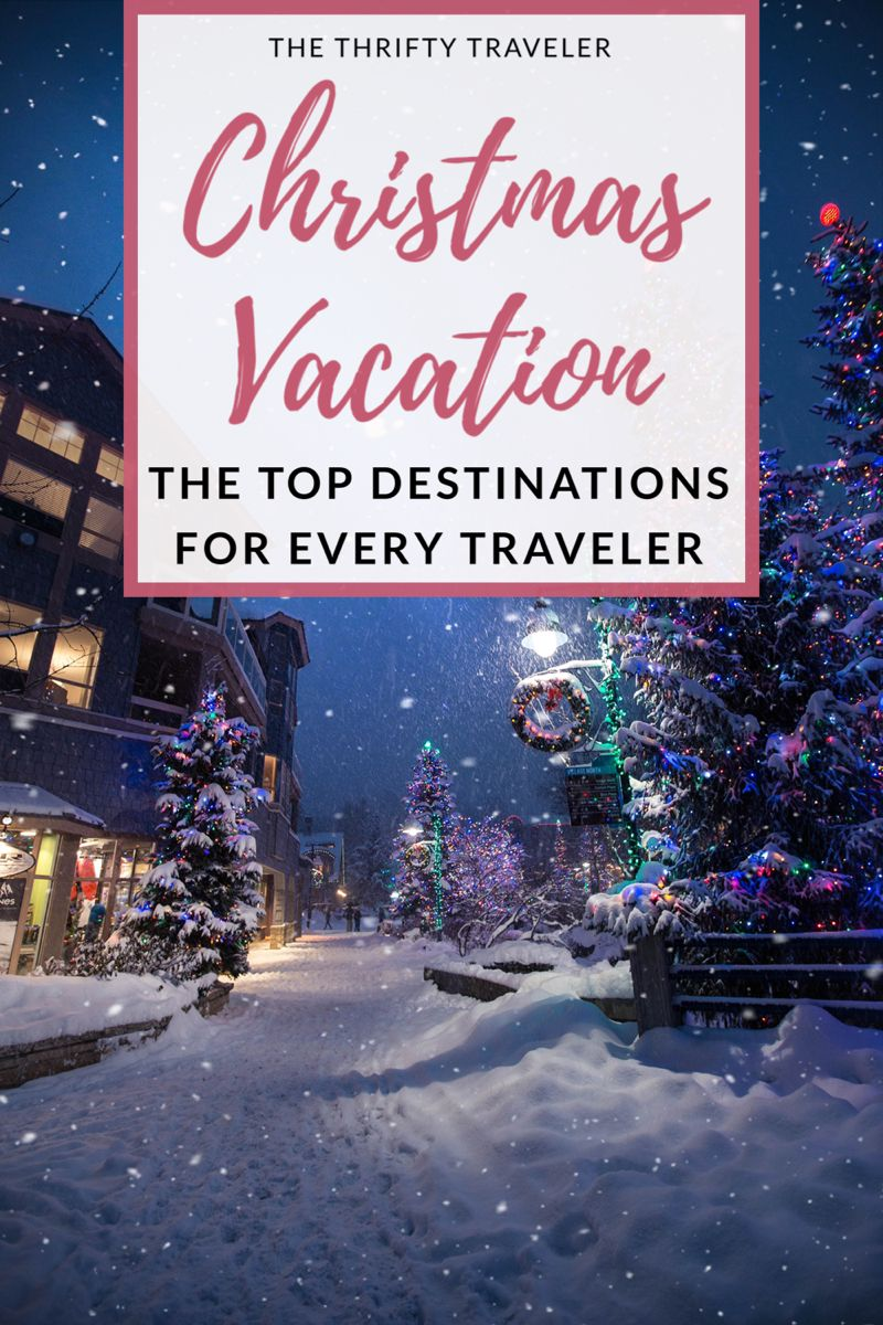 Top Places To Spend Christmas In 2020 Family Vacation Christmas Holiday Travel Christmas Travel