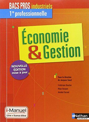 Amazon Fr Economie Gestion 1re Bac Pro Industriels Frederique Boucher Regis Bucquet Annabel D Economie Gestion Comptabilite De Gestion Cours De Gestion