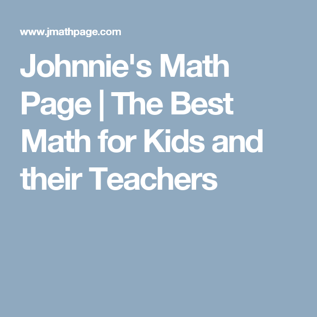 Johnnie\'s Math Page | The Best Math for Kids and their Teachers ...