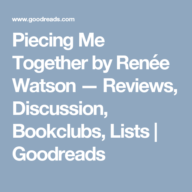 Piecing Me Together by Renée Watson — Reviews, Discussion, Bookclubs, Lists | Goodreads
