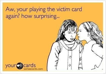 Work Quote : Aw your playing the victim once again   Love it ...