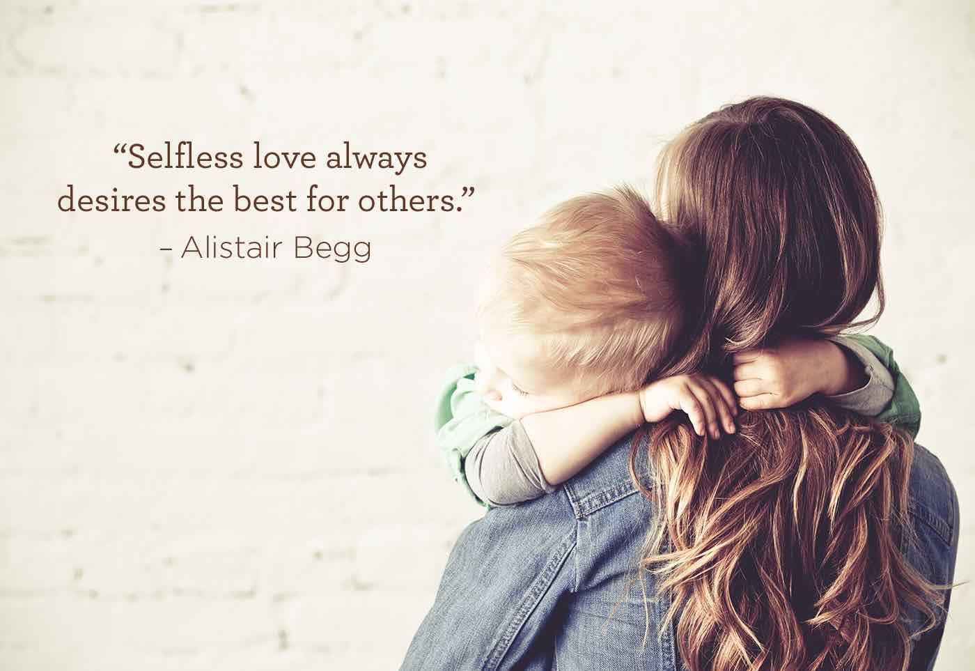 "Selfless Love Quotes Selfless Love Always Desires The Best For Others.""  Alistair Begg"