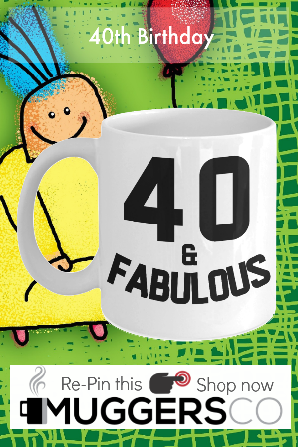 40th Birthday Gift Mug For That Fabulous Person In Your Life 40 And