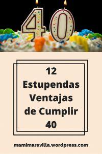 12 Estupendas Ventajas De Cumplir 40 40 Años Cumpleaños