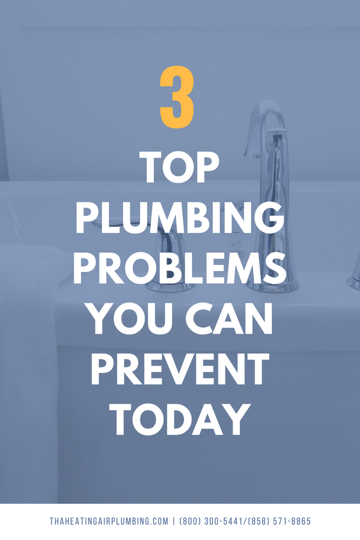 Top 3 Plumbing Problems You Can Prevent Today THA
