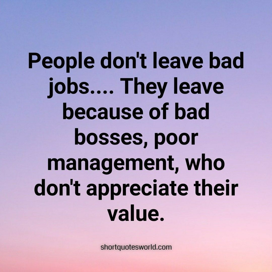 People Leave Bad Bosses Not The Job Job Quotes New Job Quotes Motivational Quotes For Employees