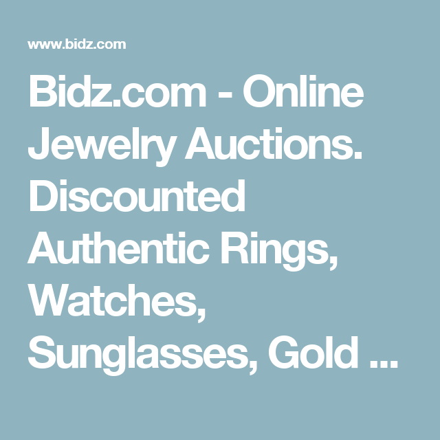 Bidz Com Online Jewelry Auctions Discounted Authentic Rings Watches Sunglasses Gold And Diamonds Online Jewelry Jewelry Auctions Cool Websites