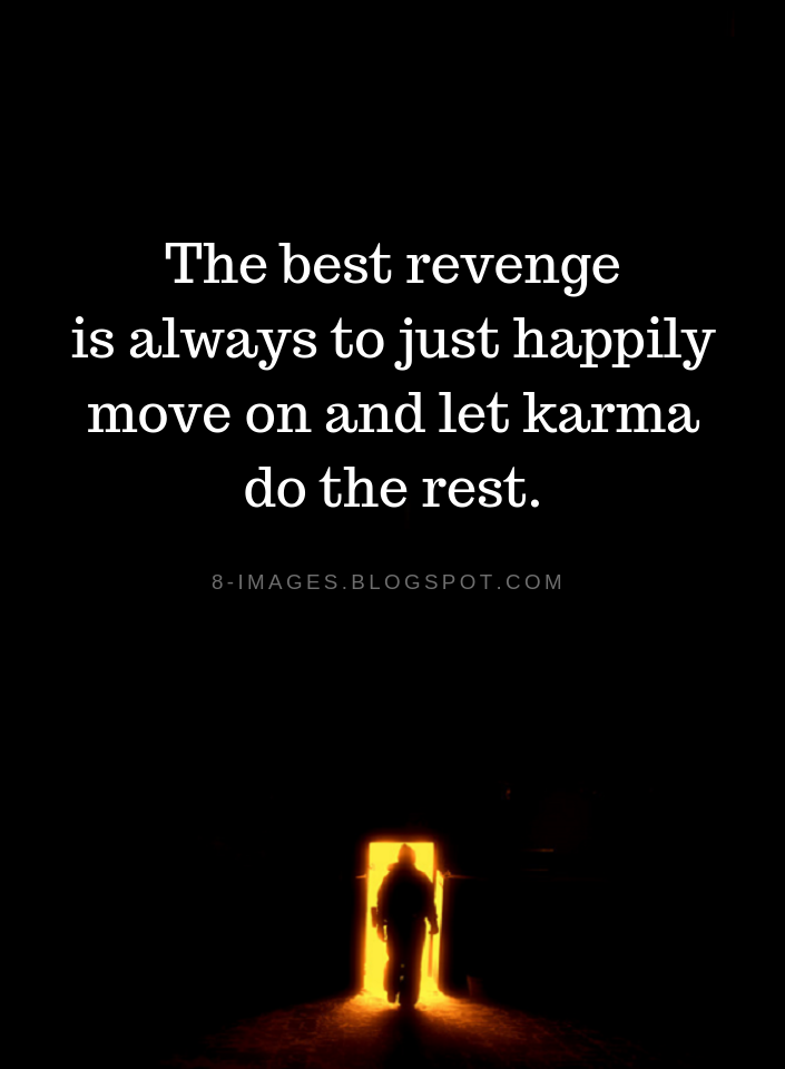 The best revenge is always to just happily move on and let karma do the rest | Karma Quotes - Quotes