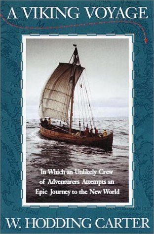 A Viking Voyage: In Which an Unlikely Crew of Adventurers Attempts an Epic Journey to the New World by W. Hodding Carter