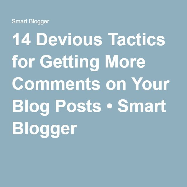 14 Devious Tactics for Getting More Comments on Your Blog Posts • Smart Blogger