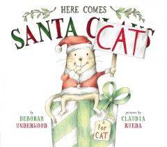 Here comes Santa Cat / by Deborah Underwood ; pictures by Claudia Rueda.