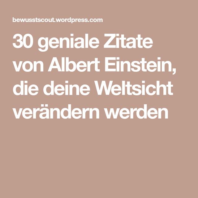 30 Geniale Zitate Von Albert Einstein Die Deine Weltsicht Verandern Werden Zitate Von Albert Einstein Einstein Zitate