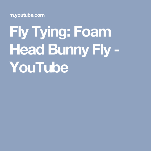 Fly Tying: Foam Head Bunny Fly - YouTube