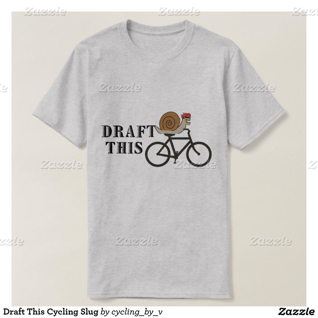 Draft This Cycling Slug T-shirt