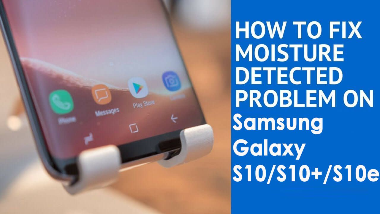 Do you want to know how to fix moisture detected error on Samsung