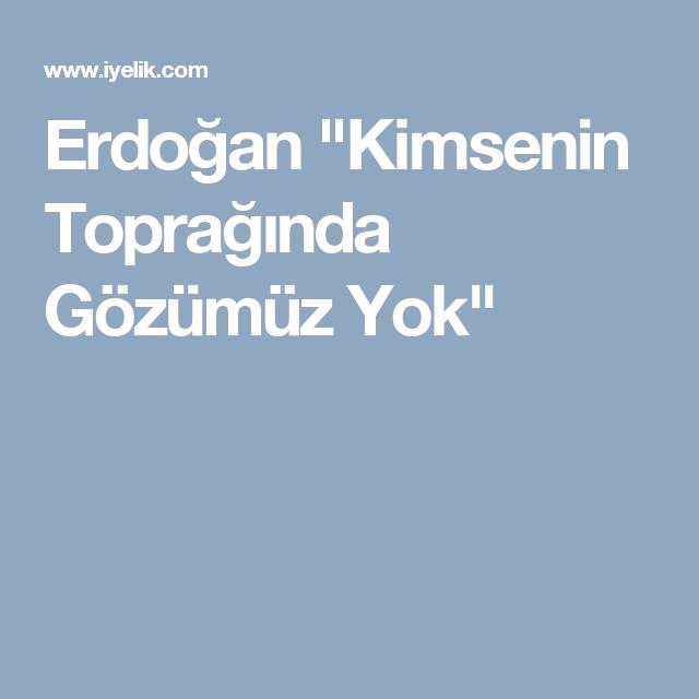 """Erdoğan """"Kimsenin Toprağında Gözümüz Yok"""""""