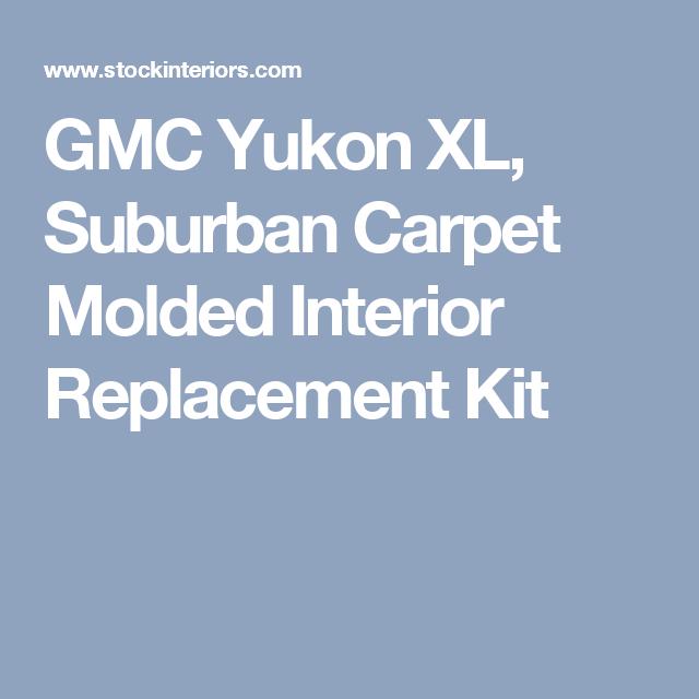 GMC Yukon XL, Suburban Carpet Molded Interior Replacement Kit ·  Stockinteriors.com