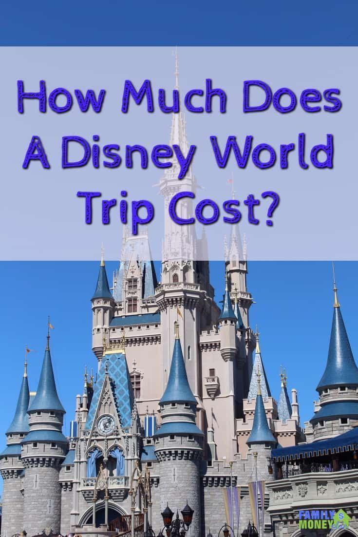 How much does a disney world trip cost disney world