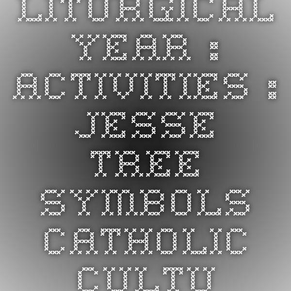 Liturgical Year Activities Jesse Tree Symbols Catholic Culture