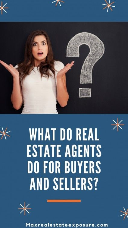 What Does A Real Estate Agent Do For Buyers And Sellers Real